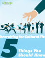 Recruiting For Cultural Fit: 5 Things You Need to Know